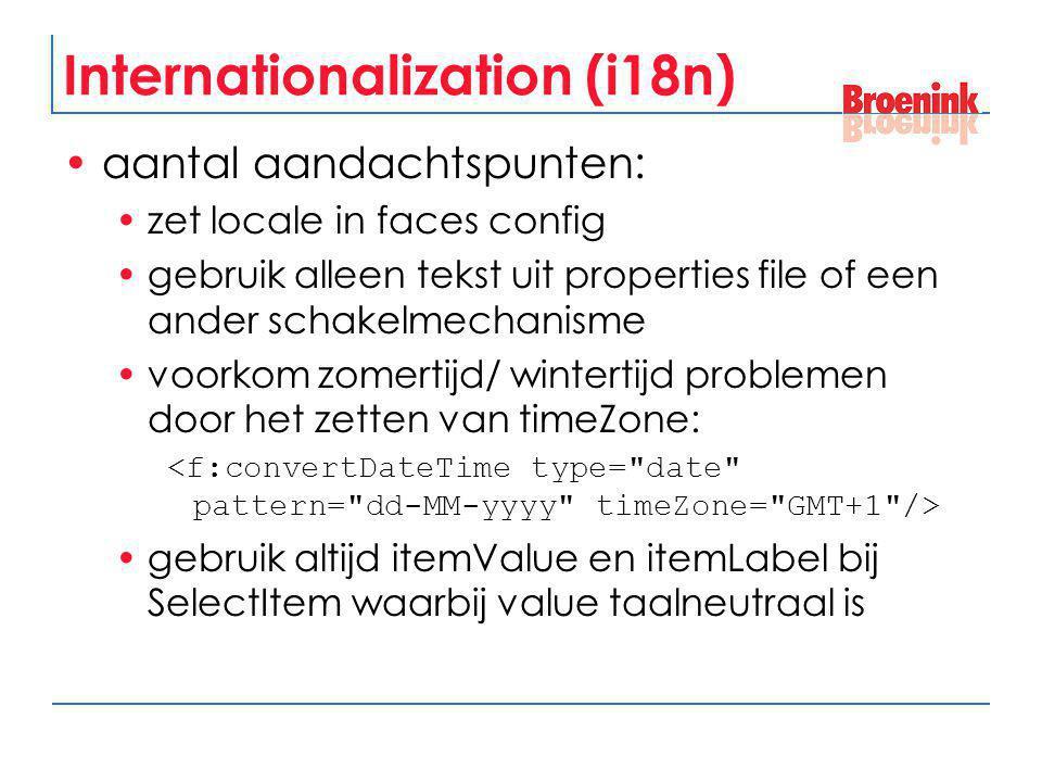 Internationalization (i18n) aantal aandachtspunten: zet locale in faces config gebruik alleen tekst uit properties file of een ander schakelmechanisme