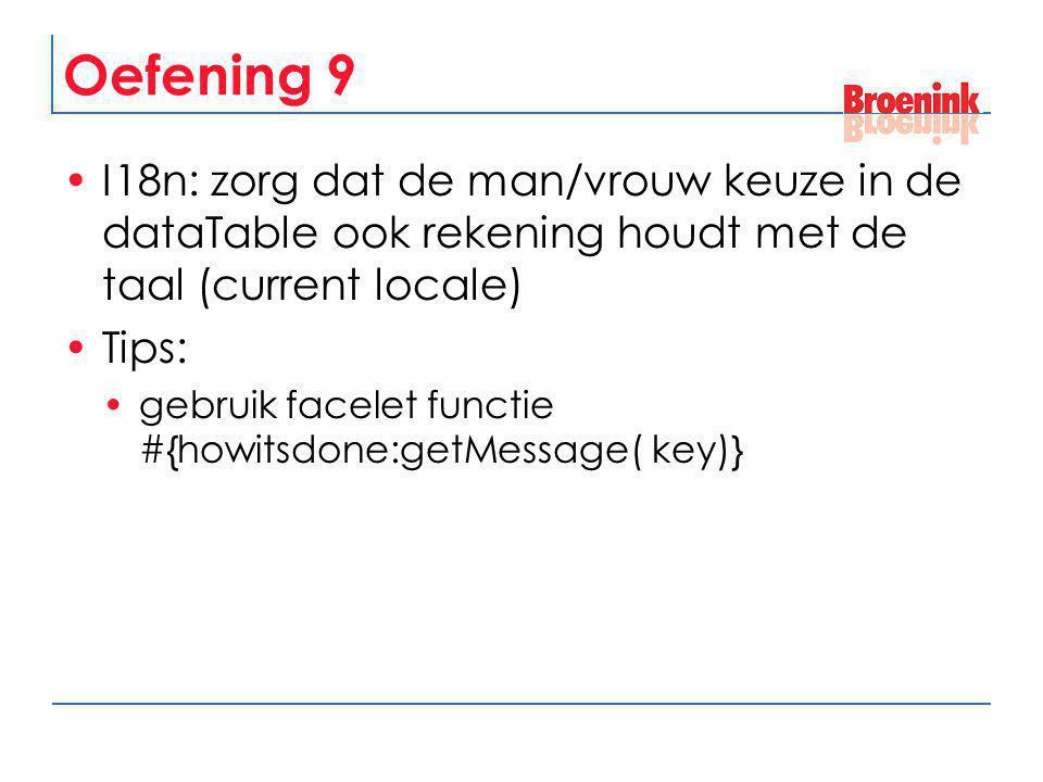 Oefening 9 I18n: zorg dat de man/vrouw keuze in de dataTable ook rekening houdt met de taal (current locale) Tips: gebruik facelet functie #{howitsdon