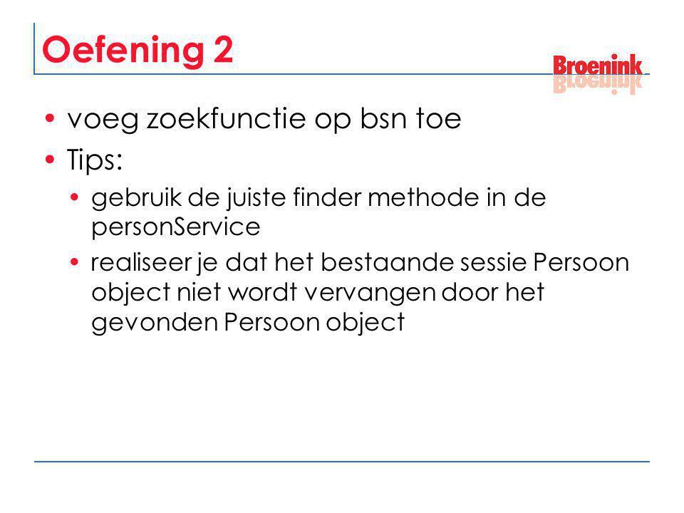 Oplossing oefening 2 probleem : pagina moet gevonden Persoon object gaan gebruiken oplossing 1: gebruik #{handler.bean.property} in plaats van #{bean.property} oplossing 2 (niet uitgewerkt): plaats de bean zelf in sessie: FacesContext.getCurrentInstance().getExternalContext().getSessionMap().put( persoon , mijnGevondenPersoon);