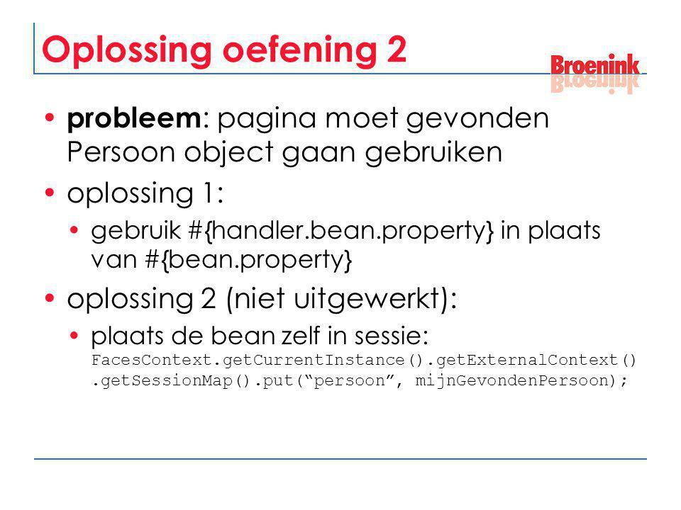Oplossing oefening 2 probleem : pagina moet gevonden Persoon object gaan gebruiken oplossing 1: gebruik #{handler.bean.property} in plaats van #{bean.