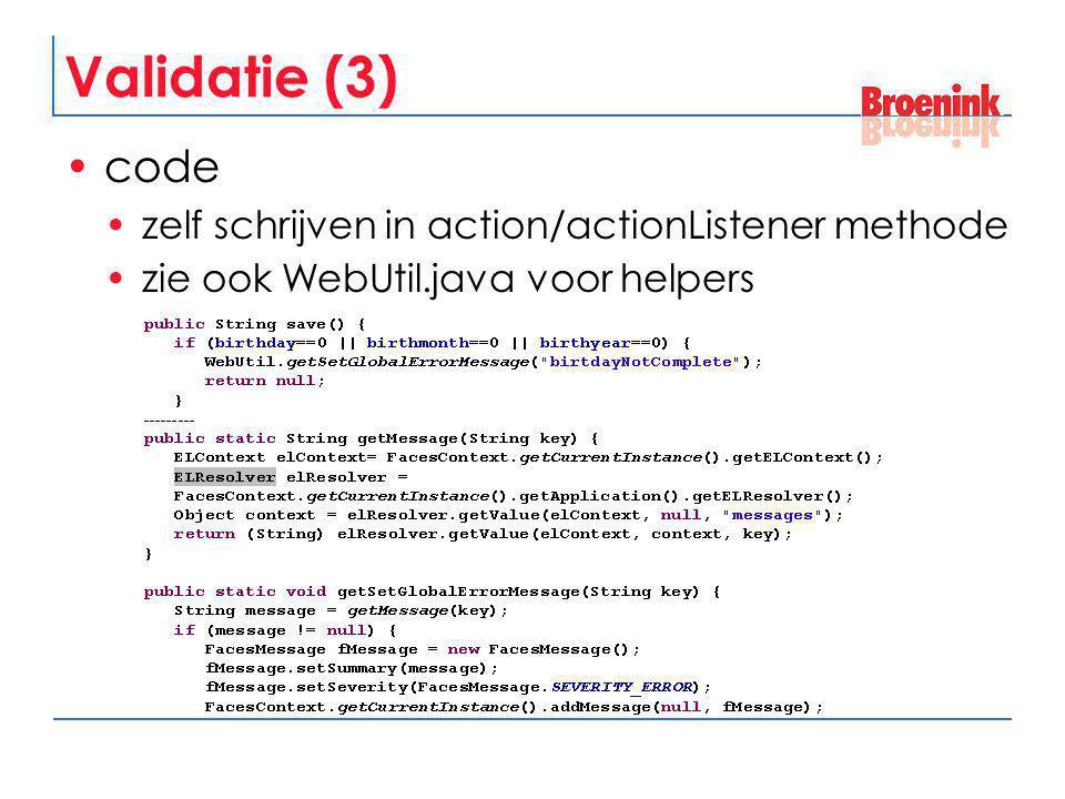 Validatie (3) code zelf schrijven in action/actionListener methode zie ook WebUtil.java voor helpers