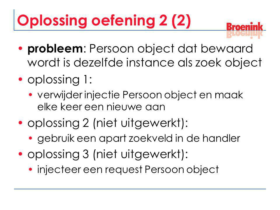 Oplossing oefening 2 (2) probleem : Persoon object dat bewaard wordt is dezelfde instance als zoek object oplossing 1: verwijder injectie Persoon obje