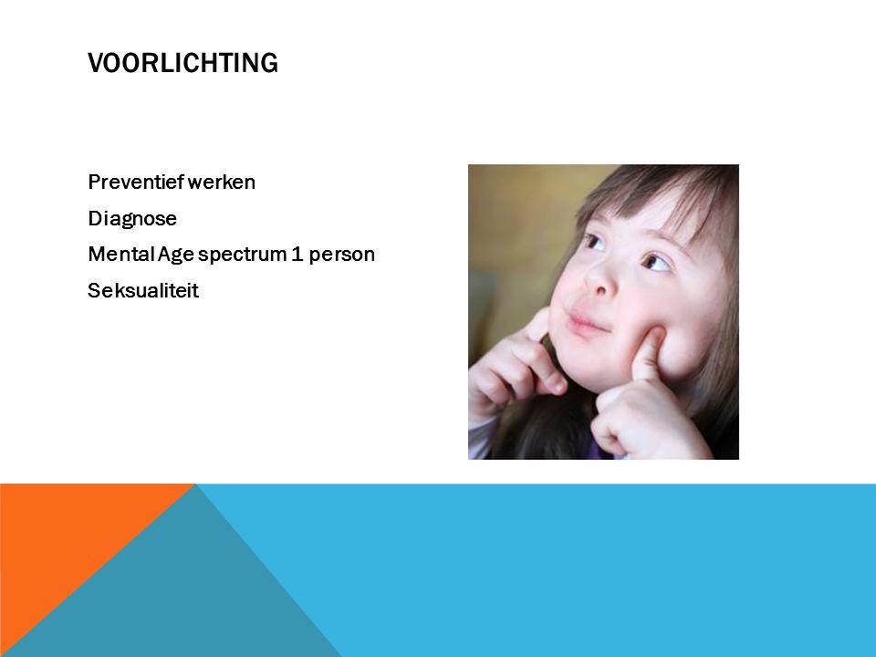 VOORLICHTING Preventief werken Diagnose Mental Age spectrum 1 person Seksualiteit