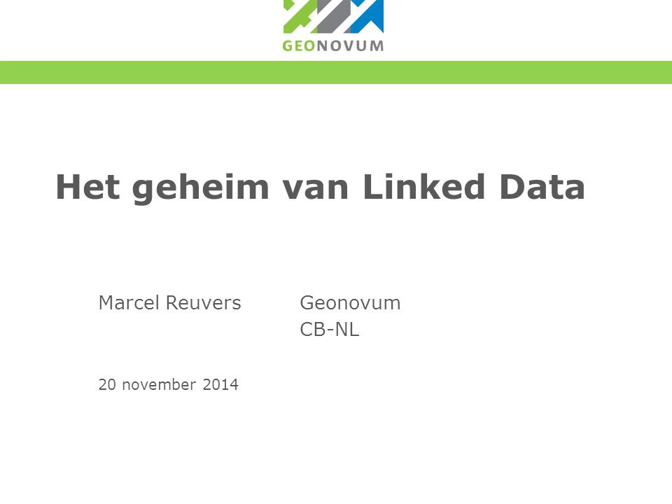 Het geheim van Linked Data Marcel ReuversGeonovum CB-NL 20 november 2014