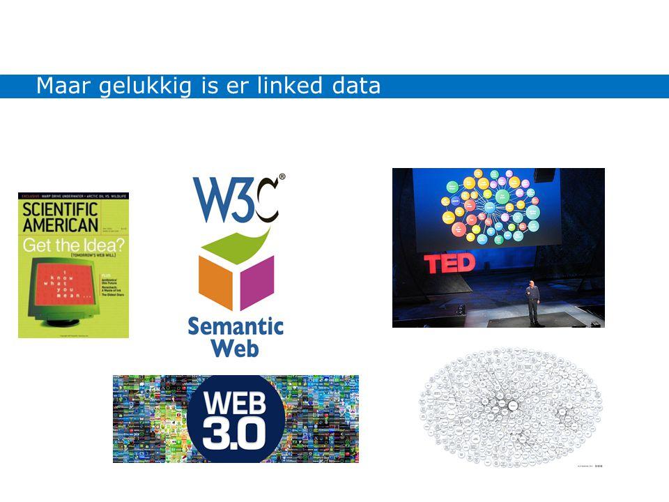 Ingrediënten voor slimme toepassingen Maar gelukkig is er linked data