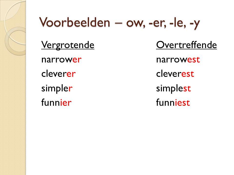 Voorbeelden – ow, -er, -le, -y VergrotendeOvertreffende narrowernarrowest cleverercleverest simplersimplest funnierfunniest