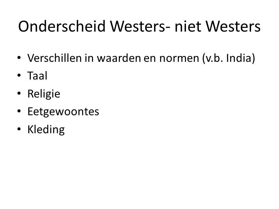 Onderscheid Westers- niet Westers Verschillen in waarden en normen (v.b. India) Taal Religie Eetgewoontes Kleding