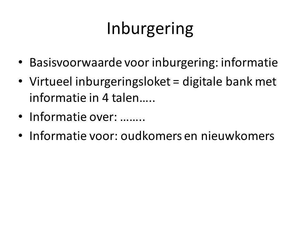 Inburgering Basisvoorwaarde voor inburgering: informatie Virtueel inburgeringsloket = digitale bank met informatie in 4 talen….. Informatie over: ……..