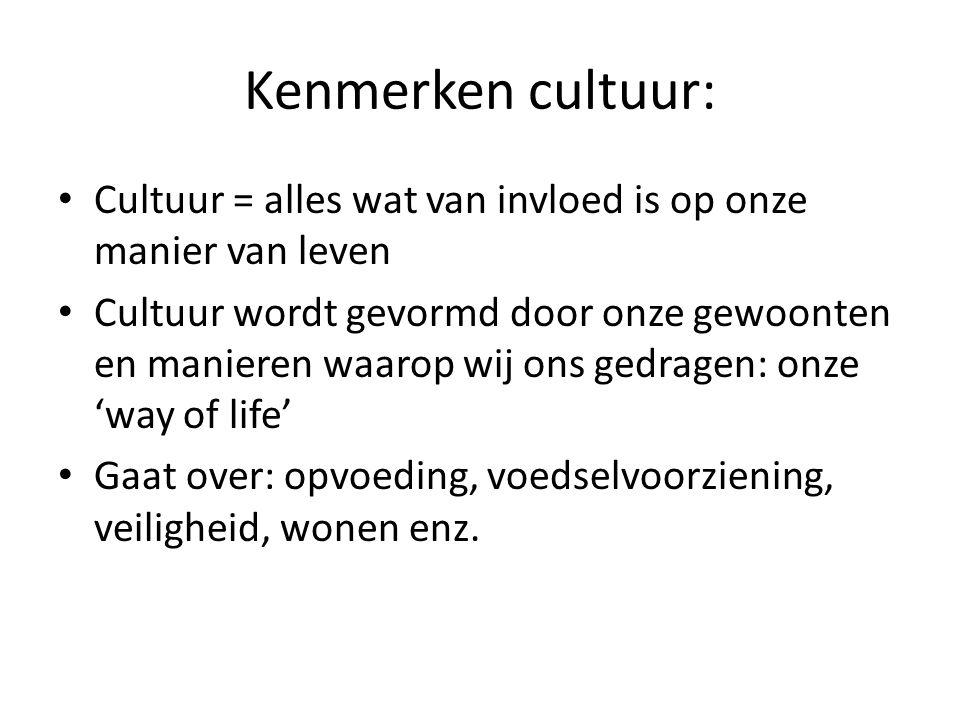 Kenmerken cultuur: Cultuur = alles wat van invloed is op onze manier van leven Cultuur wordt gevormd door onze gewoonten en manieren waarop wij ons ge