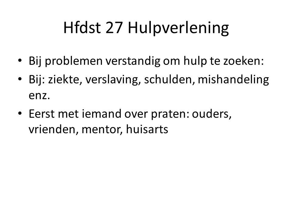 Hfdst 27 Hulpverlening Bij problemen verstandig om hulp te zoeken: Bij: ziekte, verslaving, schulden, mishandeling enz.