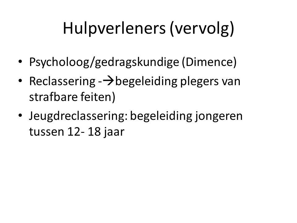 Hulpverleners (vervolg) Psycholoog/gedragskundige (Dimence) Reclassering -  begeleiding plegers van strafbare feiten) Jeugdreclassering: begeleiding jongeren tussen 12- 18 jaar