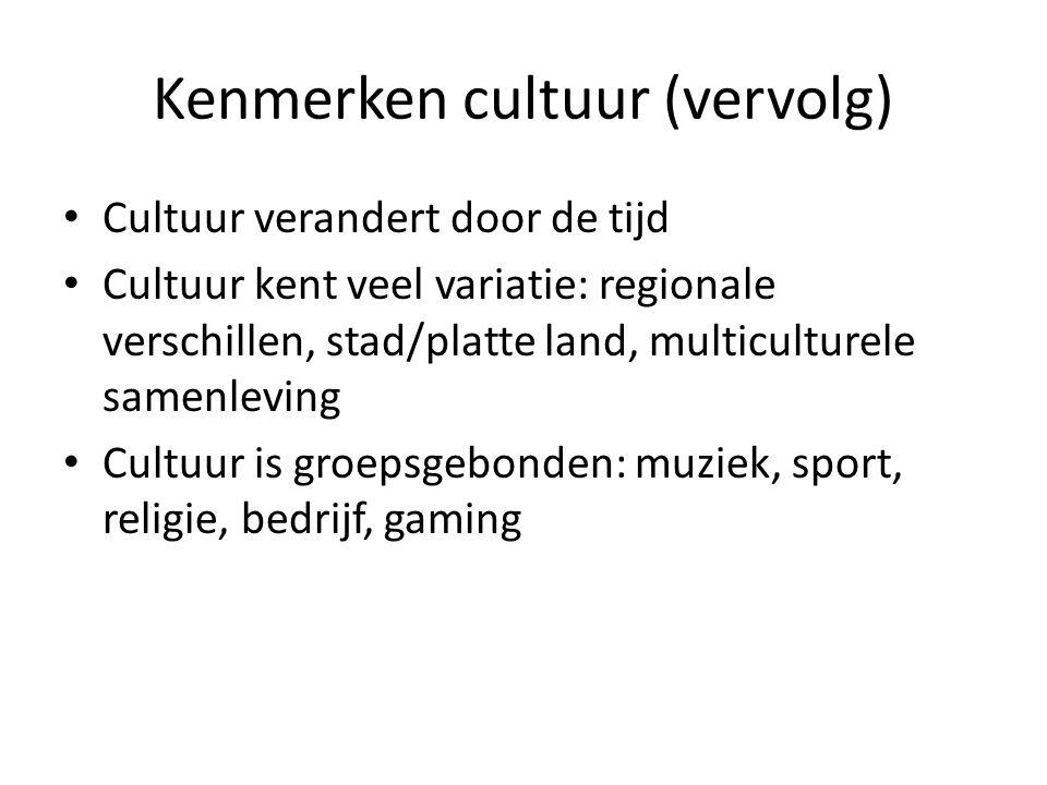 Kenmerken cultuur (vervolg) Cultuur verandert door de tijd Cultuur kent veel variatie: regionale verschillen, stad/platte land, multiculturele samenle