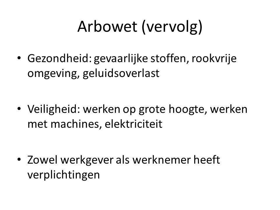 Arbowet (vervolg) Gezondheid: gevaarlijke stoffen, rookvrije omgeving, geluidsoverlast Veiligheid: werken op grote hoogte, werken met machines, elektr