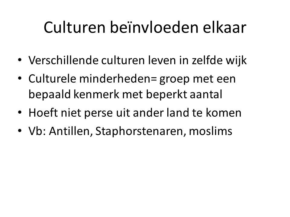 Culturen beïnvloeden elkaar Verschillende culturen leven in zelfde wijk Culturele minderheden= groep met een bepaald kenmerk met beperkt aantal Hoeft niet perse uit ander land te komen Vb: Antillen, Staphorstenaren, moslims