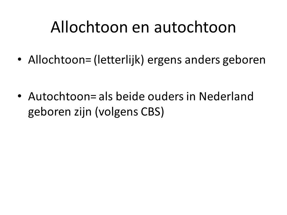 Allochtoon en autochtoon Allochtoon= (letterlijk) ergens anders geboren Autochtoon= als beide ouders in Nederland geboren zijn (volgens CBS)