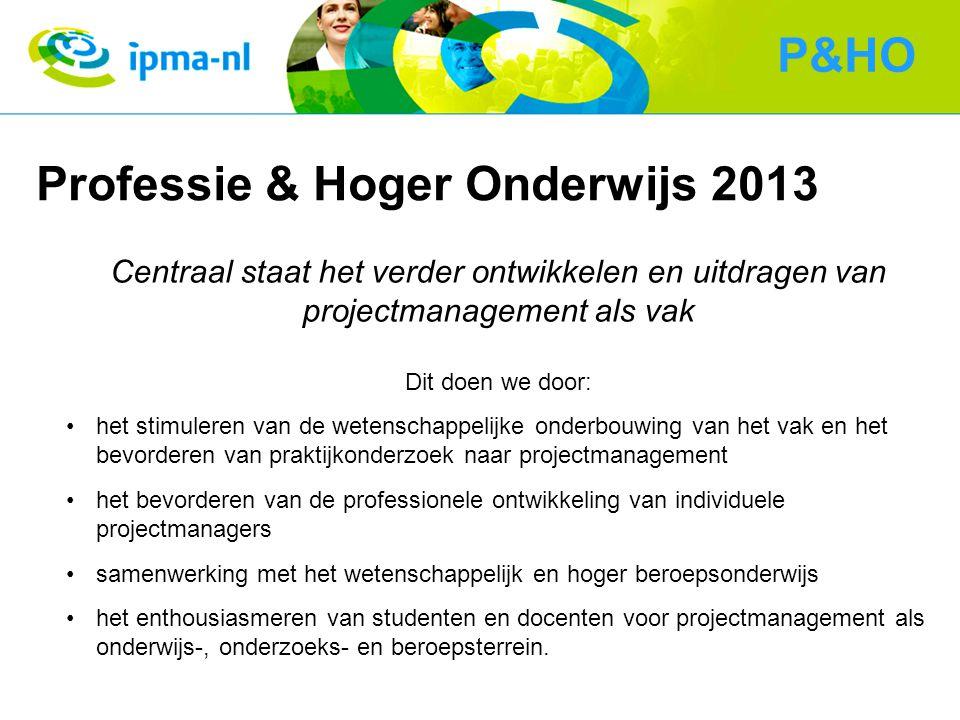 Professie & Hoger Onderwijs 2013 Centraal staat het verder ontwikkelen en uitdragen van projectmanagement als vak Dit doen we door: het stimuleren van