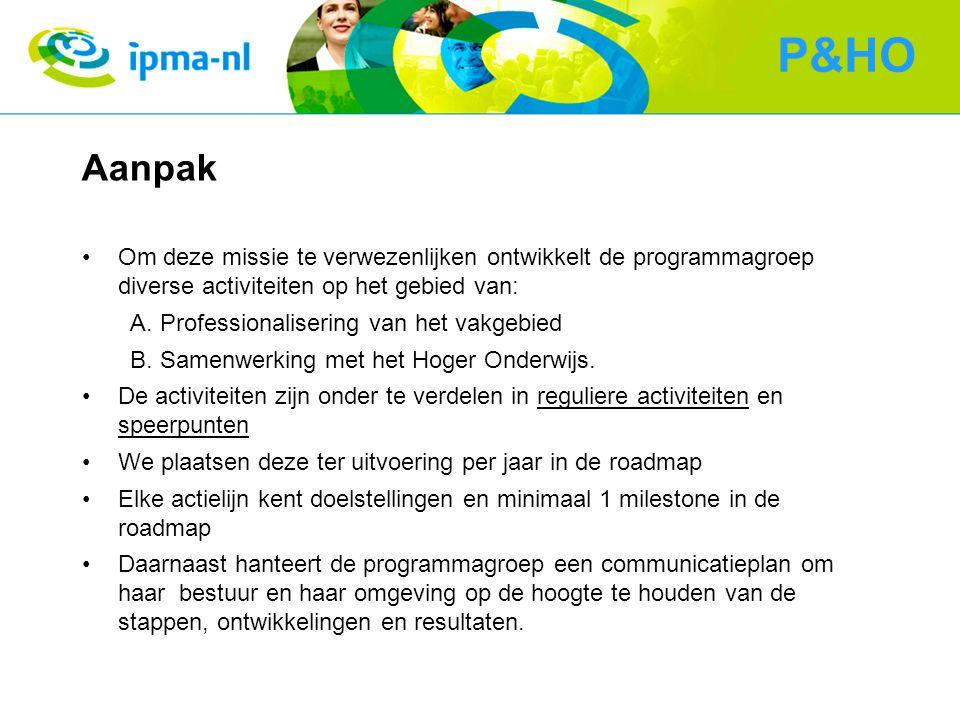 Aanpak Om deze missie te verwezenlijken ontwikkelt de programmagroep diverse activiteiten op het gebied van: A.Professionalisering van het vakgebied B.Samenwerking met het Hoger Onderwijs.