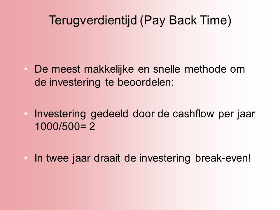 Terugverdientijd (Pay Back Time) De meest makkelijke en snelle methode om de investering te beoordelen: Investering gedeeld door de cashflow per jaar
