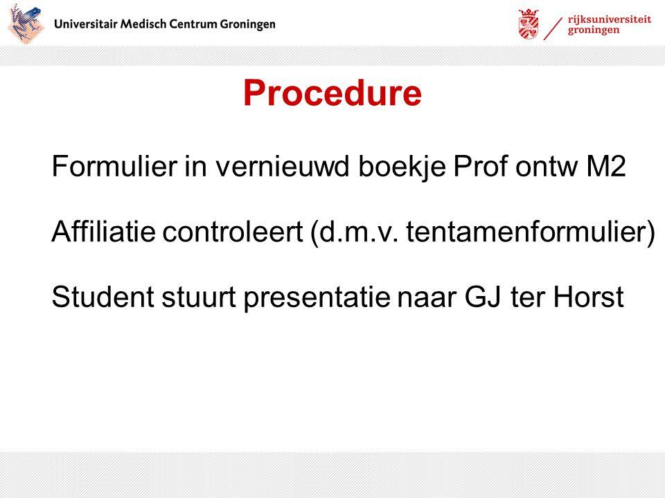 Procedure Affiliatie controleert (d.m.v. tentamenformulier) Formulier in vernieuwd boekje Prof ontw M2 Student stuurt presentatie naar GJ ter Horst