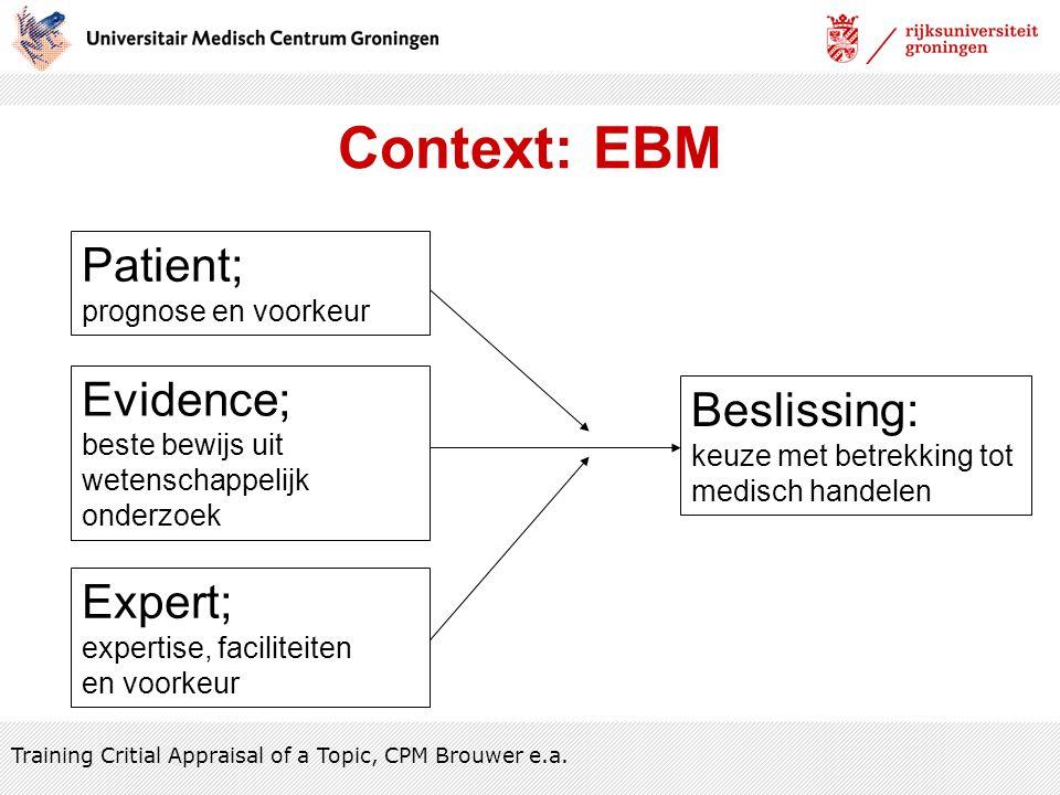 Context: EBM Evidence; beste bewijs uit wetenschappelijk onderzoek Patient; prognose en voorkeur Expert; expertise, faciliteiten en voorkeur Beslissin