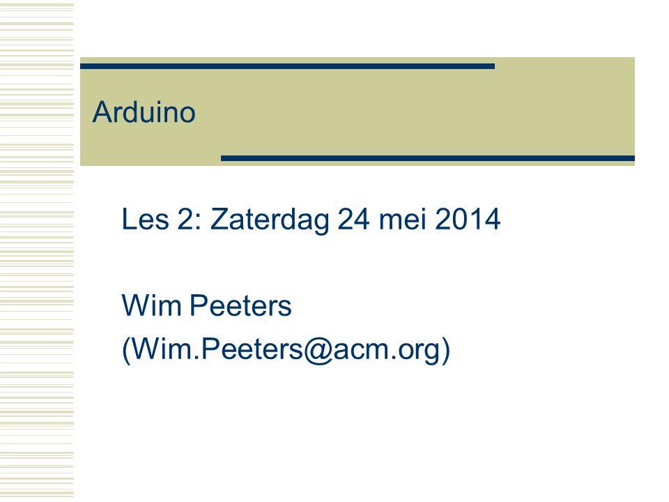 Arduino Les 2: Zaterdag 24 mei 2014 Wim Peeters (Wim.Peeters@acm.org)