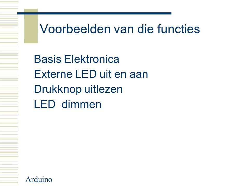 Voorbeelden van die functies Basis Elektronica Externe LED uit en aan Drukknop uitlezen LED dimmen