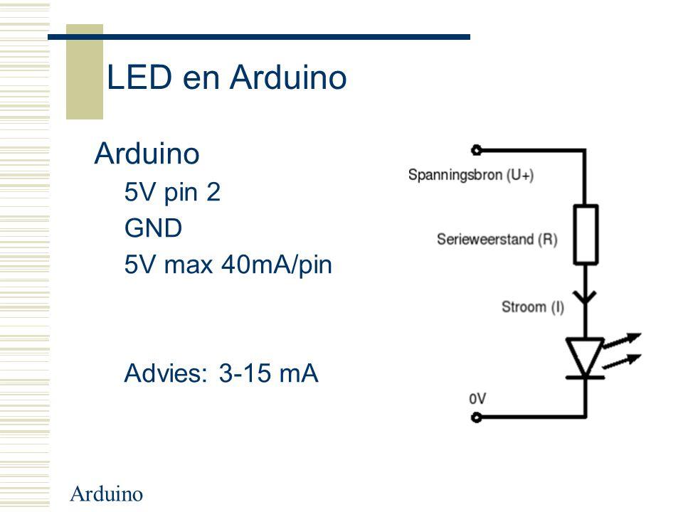 Arduino LED en Arduino Arduino 5V pin 2 GND 5V max 40mA/pin Advies: 3-15 mA