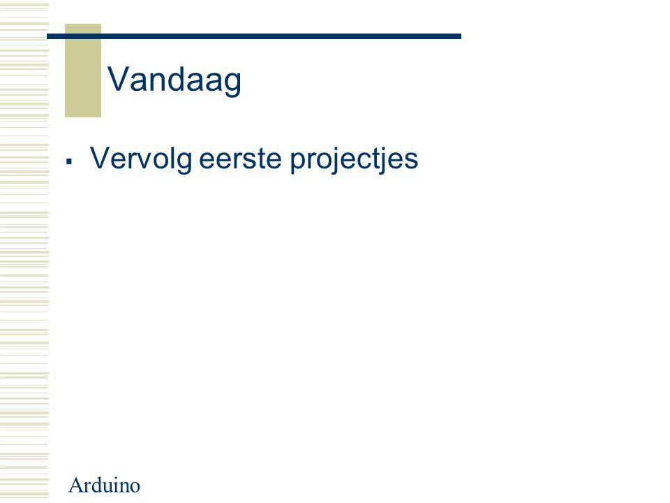 Arduino Vandaag  Vervolg eerste projectjes