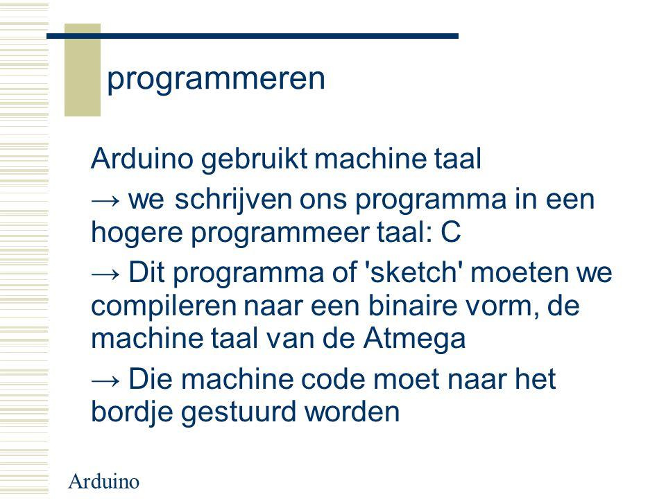 Arduino Arduino: analogRead() analogRead() leest de analoge waarde op een pin, 0V=0 → 5V=1023 – Dus 5/1023 = 4,9mV per eenheid Syntax: – analogRead(pin) Geeft terug: integer tussen 0 en 1023 Voorbeeld: