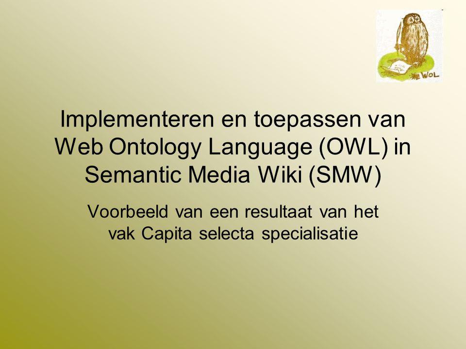 Implementeren en toepassen van Web Ontology Language (OWL) in Semantic Media Wiki (SMW) Voorbeeld van een resultaat van het vak Capita selecta special