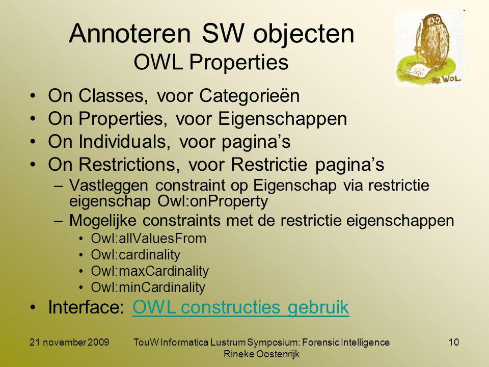 21 november 2009TouW Informatica Lustrum Symposium: Forensic Intelligence Rineke Oostenrijk 10 Annoteren SW objecten OWL Properties On Classes, voor C