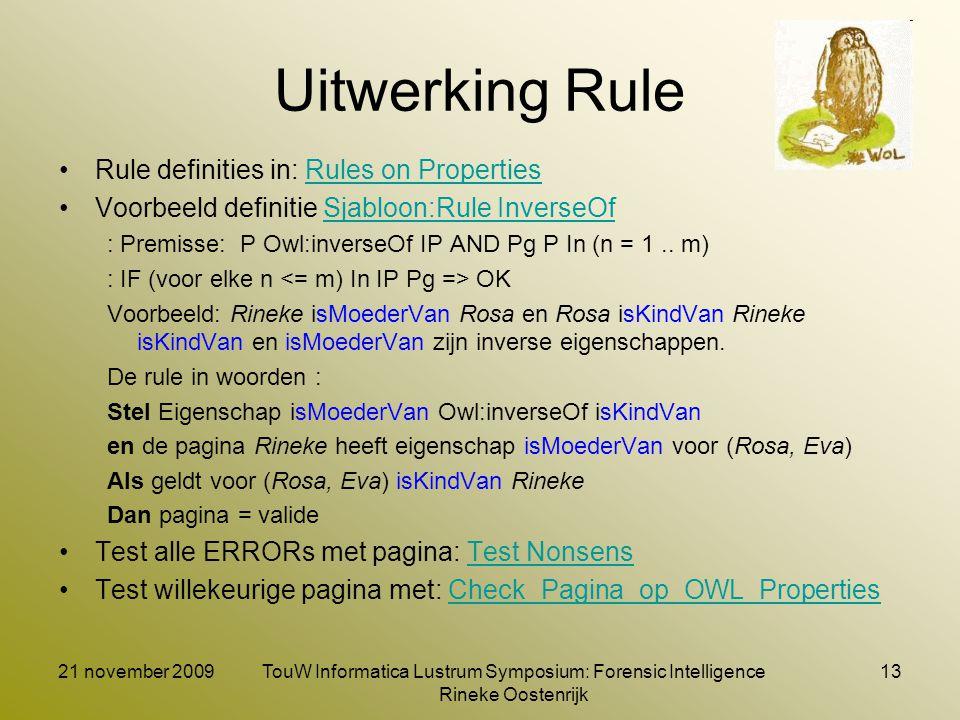 21 november 2009TouW Informatica Lustrum Symposium: Forensic Intelligence Rineke Oostenrijk 13 Uitwerking Rule Rule definities in: Rules on Properties