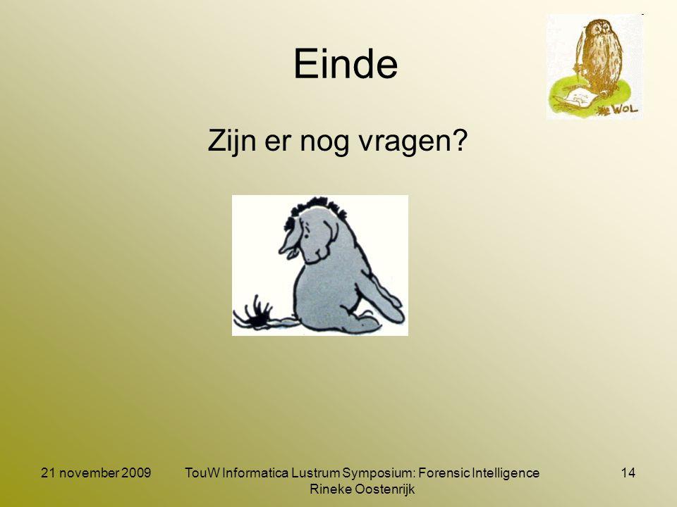 21 november 2009TouW Informatica Lustrum Symposium: Forensic Intelligence Rineke Oostenrijk 14 Einde Zijn er nog vragen?