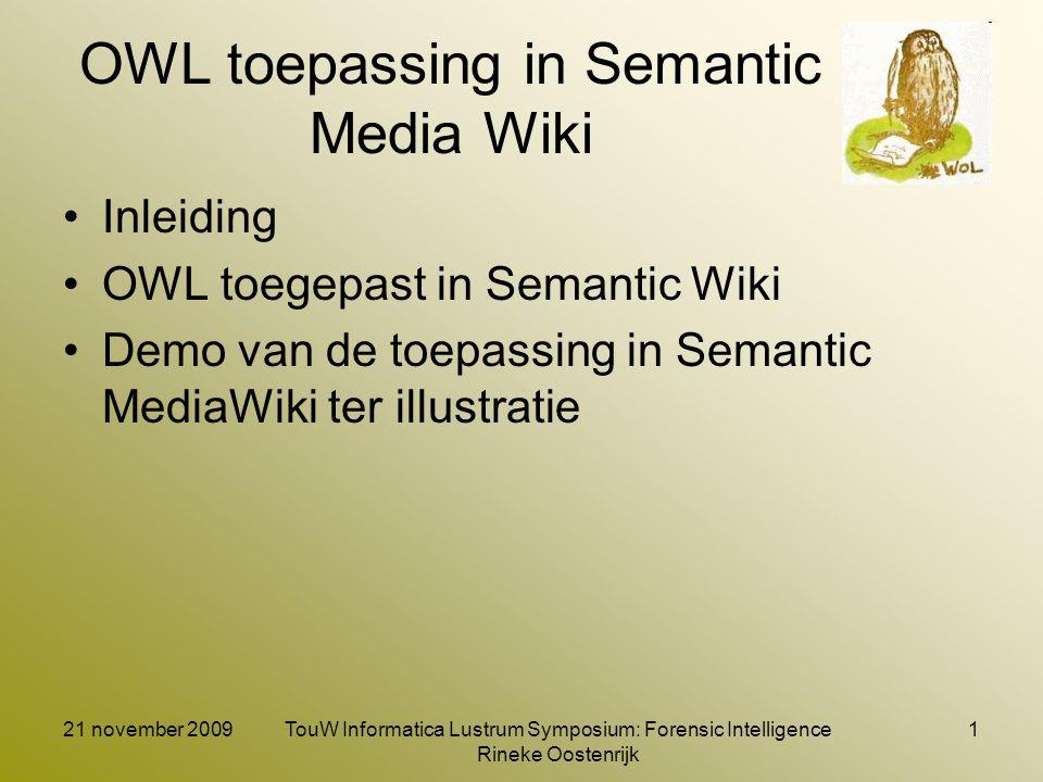 21 november 2009TouW Informatica Lustrum Symposium: Forensic Intelligence Rineke Oostenrijk 2 Inleiding (1) Wie ben ik Capita selecta Semantic Web