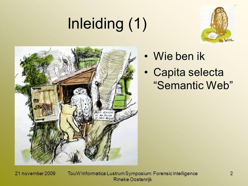 21 november 2009TouW Informatica Lustrum Symposium: Forensic Intelligence Rineke Oostenrijk 3 Inleiding (2) Wat is Semantic MediaWiki (SMW) Definitie: Een semantic wiki is een wiki, met een onderliggend kennismodel, dat in wiki pagina's wordt beschreven via semantisch annotaties.