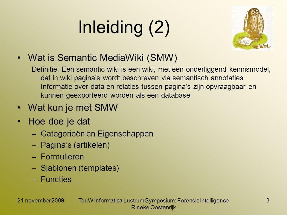 21 november 2009TouW Informatica Lustrum Symposium: Forensic Intelligence Rineke Oostenrijk 3 Inleiding (2) Wat is Semantic MediaWiki (SMW) Definitie: