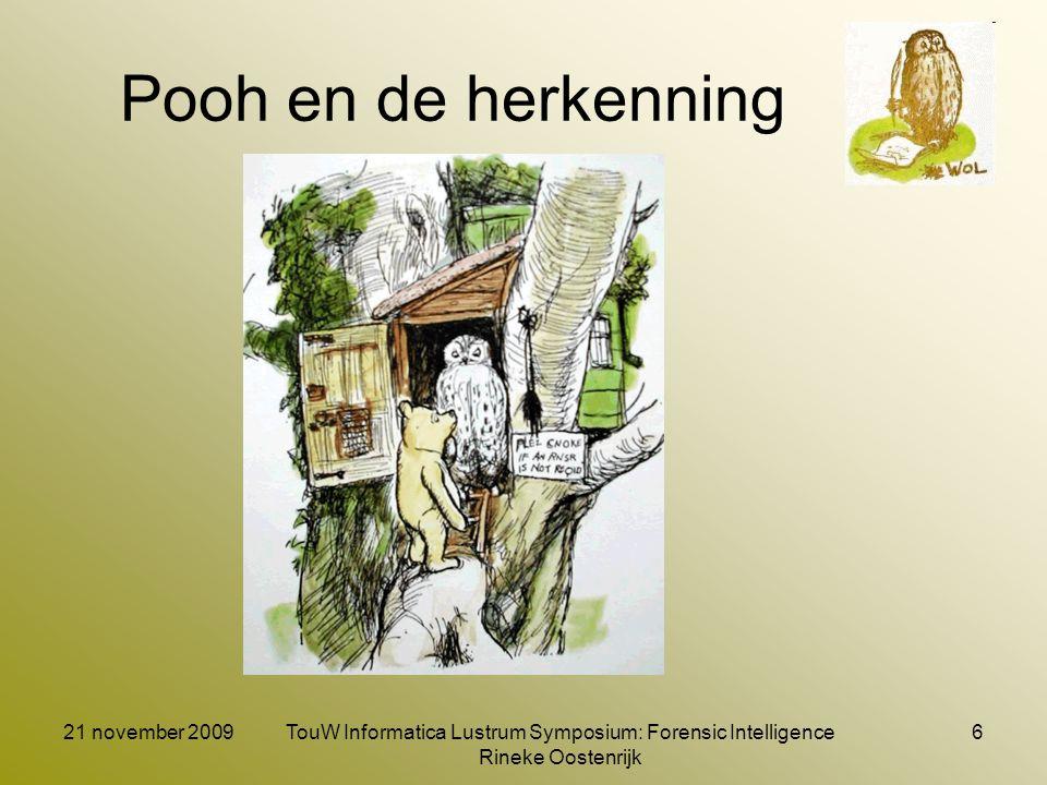 21 november 2009TouW Informatica Lustrum Symposium: Forensic Intelligence Rineke Oostenrijk 6 Pooh en de herkenning