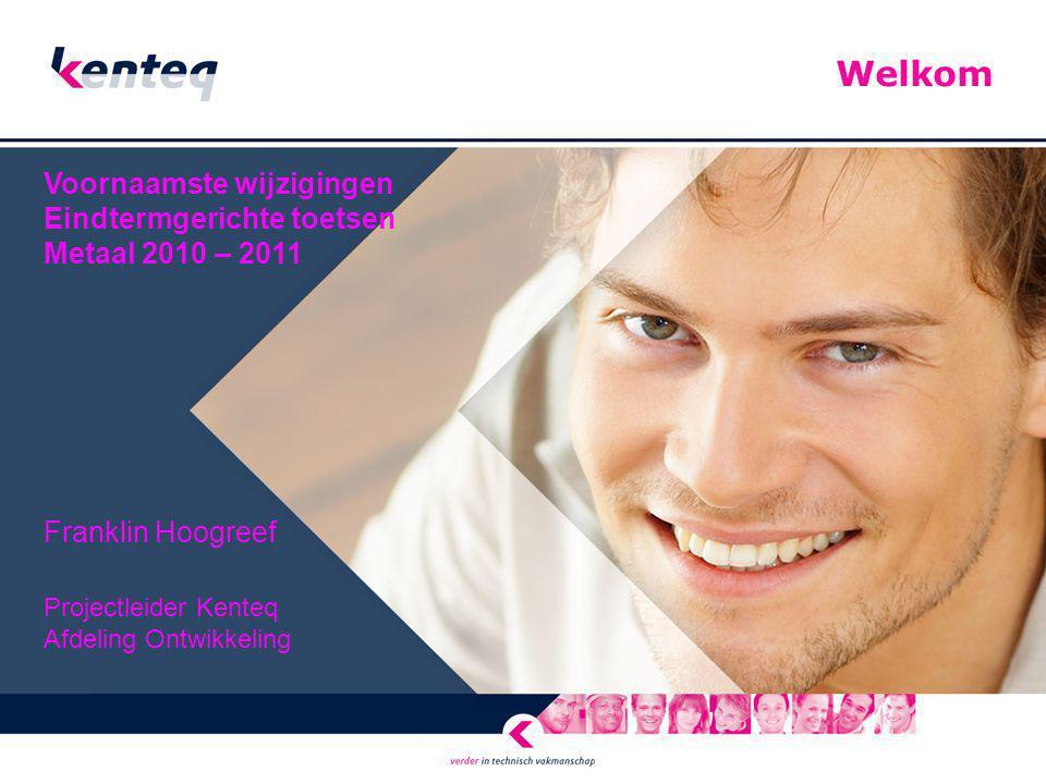 Welkom Voornaamste wijzigingen Eindtermgerichte toetsen Metaal 2010 – 2011 Franklin Hoogreef Projectleider Kenteq Afdeling Ontwikkeling