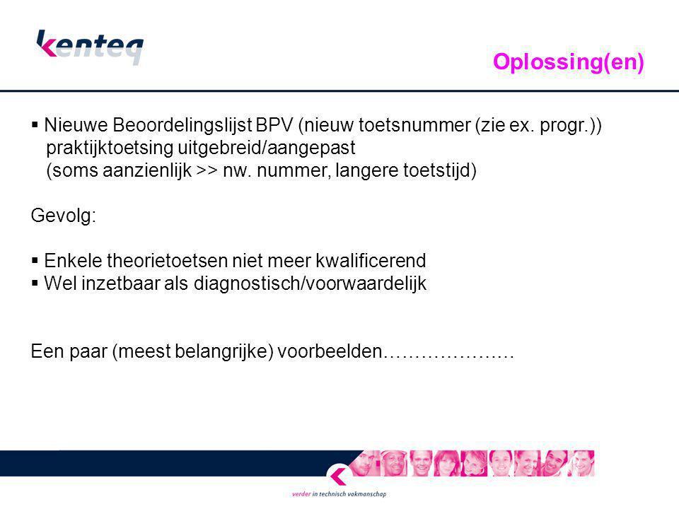  Nieuwe Beoordelingslijst BPV (nieuw toetsnummer (zie ex. progr.)) praktijktoetsing uitgebreid/aangepast (soms aanzienlijk >> nw. nummer, langere toe