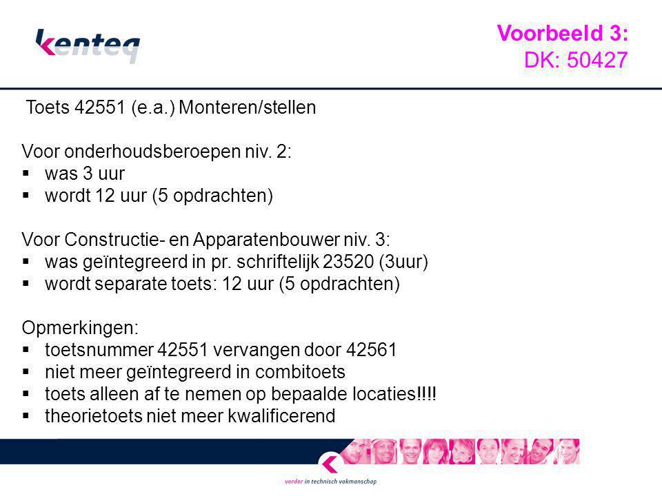 Toets 42551 (e.a.) Monteren/stellen Voor onderhoudsberoepen niv. 2:  was 3 uur  wordt 12 uur (5 opdrachten) Voor Constructie- en Apparatenbouwer niv