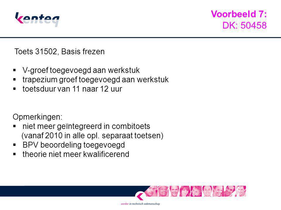 Toets 31502, Basis frezen  V-groef toegevoegd aan werkstuk  trapezium groef toegevoegd aan werkstuk  toetsduur van 11 naar 12 uur Opmerkingen:  ni