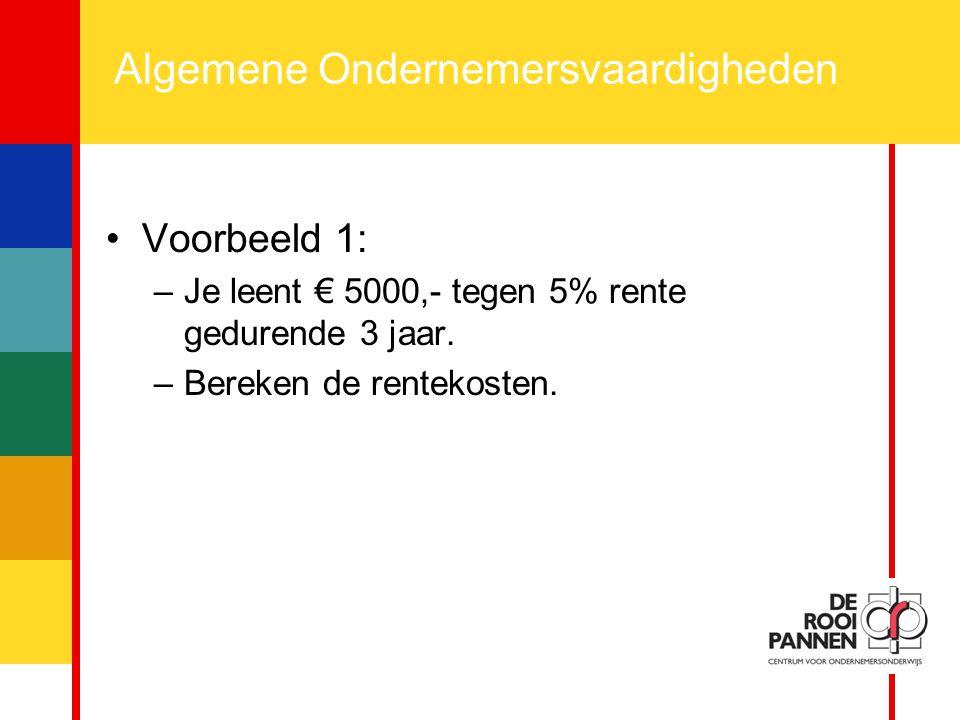 11 Algemene Ondernemersvaardigheden Voorbeeld 1: –Je leent € 5000,- tegen 5% rente gedurende 3 jaar. –Bereken de rentekosten.