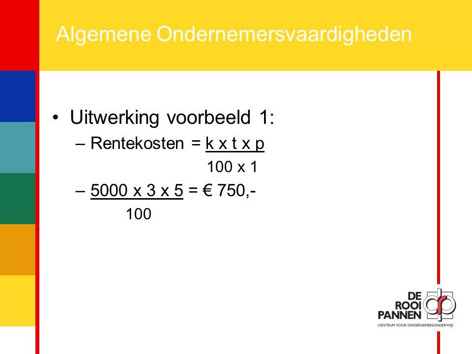 12 Algemene Ondernemersvaardigheden Uitwerking voorbeeld 1: –Rentekosten = k x t x p 100 x 1 –5000 x 3 x 5 = € 750,- 100