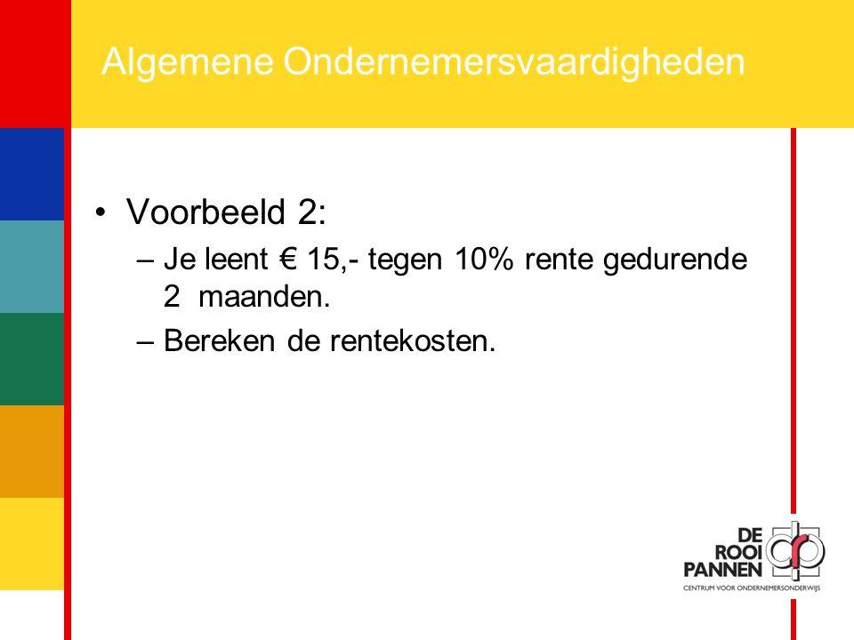 13 Algemene Ondernemersvaardigheden Voorbeeld 2: –Je leent € 15,- tegen 10% rente gedurende 2 maanden. –Bereken de rentekosten.