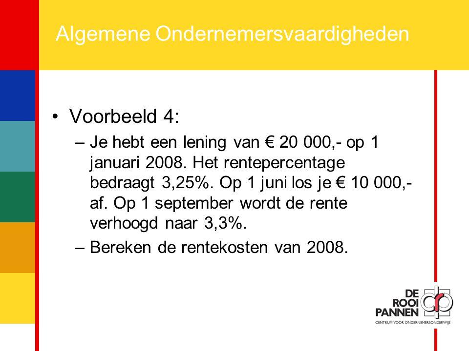 19 Algemene Ondernemersvaardigheden Voorbeeld 4: –Je hebt een lening van € 20 000,- op 1 januari 2008. Het rentepercentage bedraagt 3,25%. Op 1 juni l