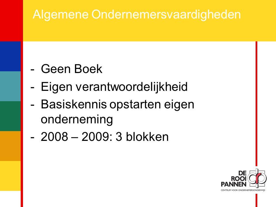 2 Algemene Ondernemersvaardigheden -Geen Boek -Eigen verantwoordelijkheid -Basiskennis opstarten eigen onderneming -2008 – 2009: 3 blokken