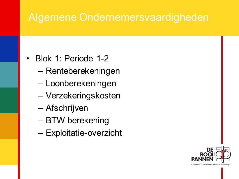 3 Algemene Ondernemersvaardigheden Blok 1: Periode 1-2 –Renteberekeningen –Loonberekeningen –Verzekeringskosten –Afschrijven –BTW berekening –Exploita