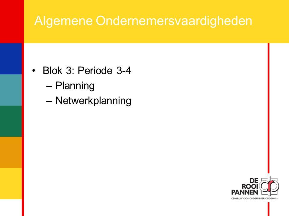 5 Algemene Ondernemersvaardigheden Blok 3: Periode 3-4 –Planning –Netwerkplanning