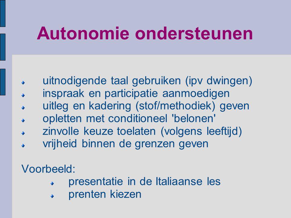 Autonomie ondersteunen uitnodigende taal gebruiken (ipv dwingen) inspraak en participatie aanmoedigen uitleg en kadering (stof/methodiek) geven oplett