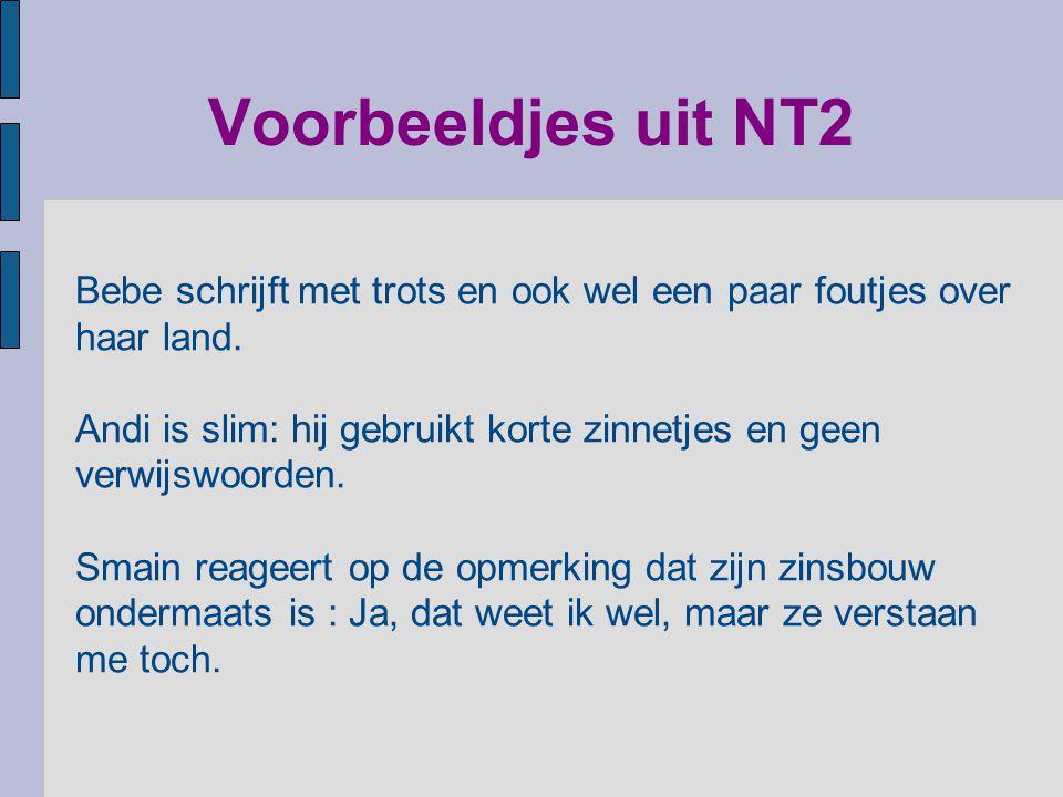 Voorbeeldjes uit NT2 Bebe schrijft met trots en ook wel een paar foutjes over haar land. Andi is slim: hij gebruikt korte zinnetjes en geen verwijswoo